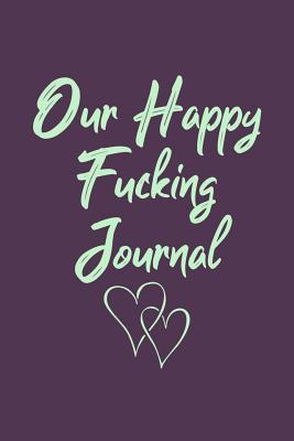 Our Happy Fucking Journal  Sex Positions And Guided Prompts Activity Write In Book For Adult Married Couple Naughty Date Game Purple Hearts Theme Design Soft Cover