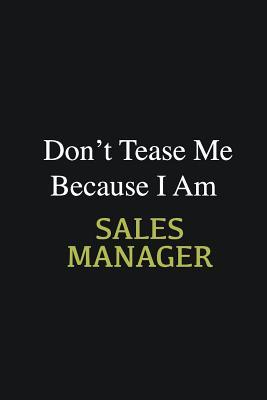 Don't Tease Me Because I Am Sales Manager  Writing careers journals and notebook. A way towards enhancement