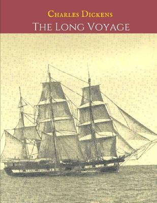 The Long Voyage  A First Unabridged Edition (Annotated)  Charles Dickens.