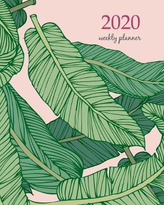 2020 Weekly Planner  Calendar Schedule Organizer Appointment Journal Notebook and Action day With Inspirational Quotes banana leaf illustration