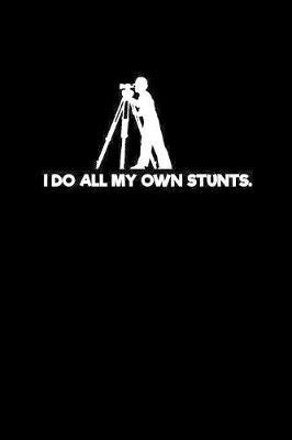 I Do All My Own Stunts  Notebook - Journal - Diary - 110 Lined pages