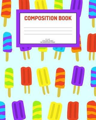 Composition Book  Ice pops; college ruled; 100 sheets/200 pages; 8 x 10