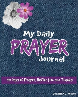 My Daily Prayer Journal  90 days of Prayer, Reflection and Thanks.