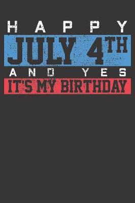 Notebook : Happy 4th Of July Birthday Yes It Is Saying College Ruled 6x9 120 Pages