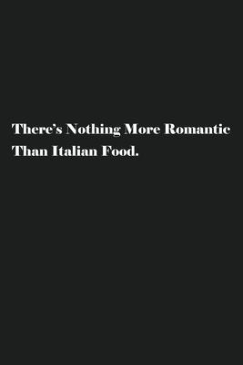 There's Nothing More Romantic Than Italian Food. : Blank Recipe Notebook To Write In Your Own Favorite Recipe
