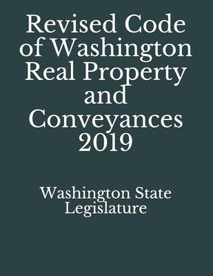 Revised Code of Washington Real Property and Conveyances 2019