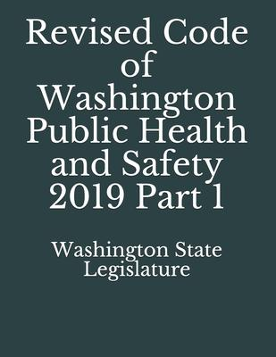 Revised Code of Washington Public Health and Safety 2019 Part 1