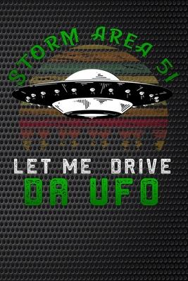 Storm Area 51 let me drive da UFO  alien gift Lined Notebook / Diary / Journal To Write In for men & women for Storm Area 51 Alien & UFO paranormal activity