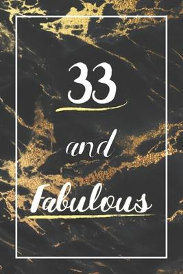 33 And Fabulous  Lined Journal / Notebook - 33rd Birthday Gift - Fun And Practical Alternative to a Card - Elegant 33 yr Old Gift For Women - Black And Gold Marble Cover