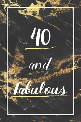 40 And Fabulous  Lined Journal / Notebook - 40th Birthday Gift - Fun And Practical Alternative to a Card - Elegant 40 yr Old Gift For Women - Black And Gold Marble Cover