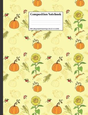 Composition Notebook  Sunflowers And Corn Floral Flower Autumn Nature Scenery Design Cover 100 College Ruled Lined Pages Size (7.44 x 9.69)