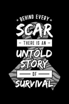Behind Every Scar There Is an Untold Story Of Survival  Carcinoid Cancer Notebook to Write in, 6x9, Lined, 120 Pages Journal