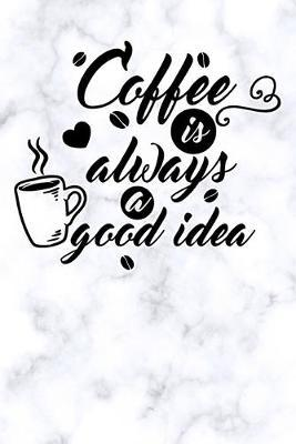 coffee is always is a good idea  white marble Blank Cookbook recipes with Table of Contents - Recipe Journal to Write in gift for Women, girls and mom for mothers day