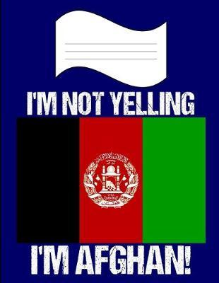 I'm Not Yelling I'm Afghan  Notebook (Journal, Diary) For Afghans - 60 Sheets - 120 Lined Pages