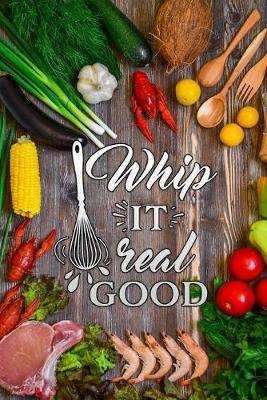 whip it real good : Blank Cookbook recipes with Table of Contents - Recipe Journal to Write in gift for Women, girls and mom for mothers day food