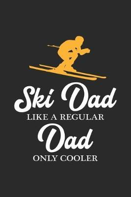 Ski Dad Like a Regular Dad Only Cooler  Funny Ski Wintersport and Beer Father Dot Grid Journal, Diary, Notebook 6 x 9 inches with 120 Pages