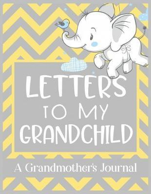 Letters To My Grandchild A Grandmother's Journal  Keepsake for Grandparent to write her Stories, Memories, and Letters to Grandchildren