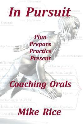 In Pursuit - Coaching Orals : Plan - Prepare - Practice - Present