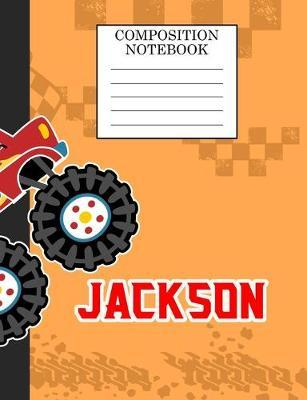 Composition Notebook Jackson : Monster Truck Personalized Name Jackson on Wided Rule Lined Paper Journal for Boys Kindergarten Elemetary Pre School