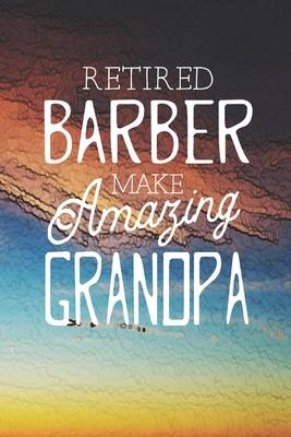 Retired Barber Make Amazing Grandpa  Family life Grandpa Dad Men love marriage friendship parenting wedding divorce Memory dating Journal Blank Lined Note Book Gift