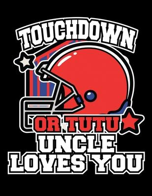 Touchdown or Tutu Uncle Loves You  The Perfect 2020 Football Uncle Planner to Organize Your Year
