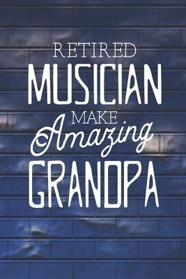 Retired Musician Make Amazing Grandpa  Family life Grandpa Dad Men love marriage friendship parenting wedding divorce Memory dating Journal Blank Lined Note Book Gift