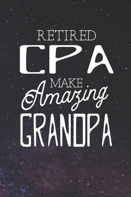 Retired Cpa Make Amazing Grandpa  Family life Grandpa Dad Men love marriage friendship parenting wedding divorce Memory dating Journal Blank Lined Note Book Gift