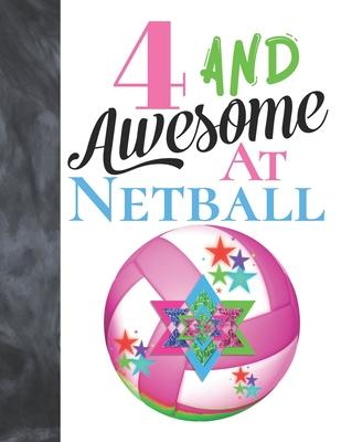 4 And Awesome At Netball  Sketchbook Activity Book Gift For Girls Who Live And Breathe Netball - Goal Ring And Ball Sketchpad To Draw And Sketch In