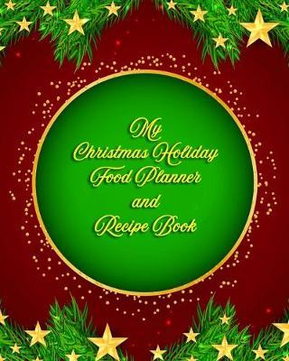 My Christmas Holiday Food Planner & Recipe Book  With Menus, Favorite Recipes and Budgeting Suggestions