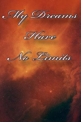 My Dreams Have No Limits  6 x 9 120 pages blank college ruled lined notebook