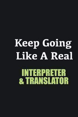 Keep Going Like a Real Interpreter & Translator  Writing careers journals and notebook. A way towards enhancement