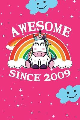Awesome Since 2009  cute unicorn happy birthday journal for 10 years old birthday girls. Best unicorn lovers idea for 10th birthday party.