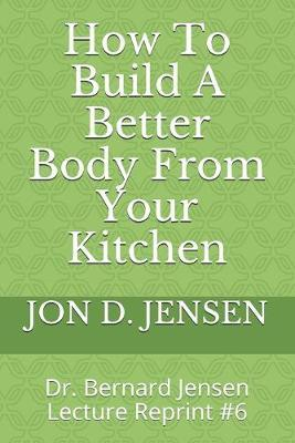 How To Build A Better Body From Your Kitchen