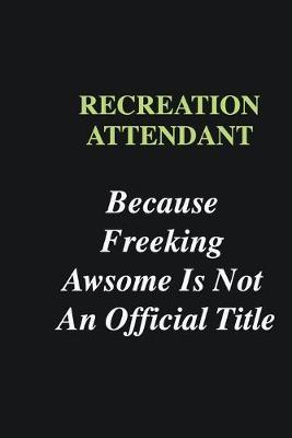 Recreation Attendant Because Freeking Awsome is Not An Official Title  Writing careers journals and notebook. A way towards enhancement
