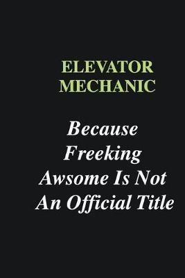 Elevator Mechanic Because Freeking Awsome is Not An Official Title  Writing careers journals and notebook. A way towards enhancement