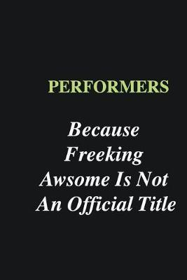 Performers Because Freeking Awsome is Not An Official Title  Writing careers journals and notebook. A way towards enhancement