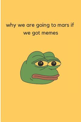 Why We Are Going to Mars If We Got Memes  Ruled