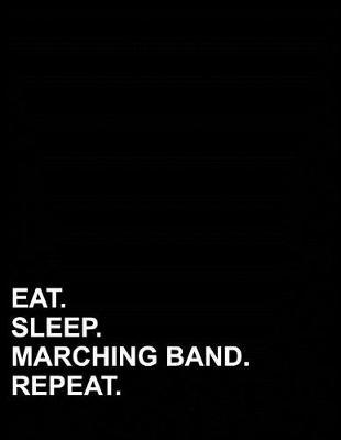 Eat Sleep Marching Band Repeat  Graph Paper Notebook 1/4 Inch Squares, Blank Graphing Paper with Borders