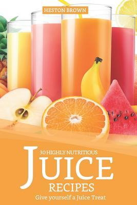 30 Highly Nutritious Juice Recipes  Give Yourself a Juice Treat