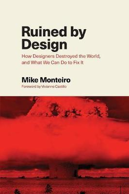 Ruined by Design : How Designers Destroyed the World, and What We Can Do to Fix It