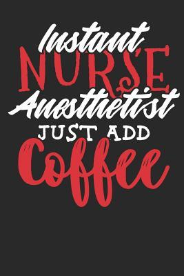 Instant Nurse Anesthetist Just Add Coffee  Lined Journal Lined Notebook 6x9 110 Pages Ruled