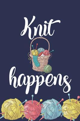 Knit Happens  Funny Novelty Knitting Gift Notebook Awesome Lined Journal for Knitters Cute Navy Blue Yarn Composition