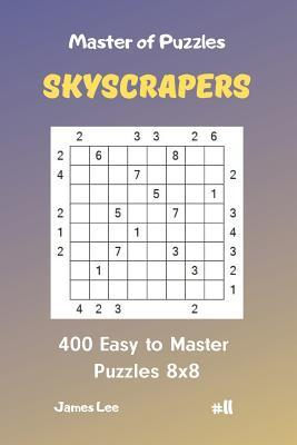 Master of Puzzles Skyscrapers - 400 Easy to Master Puzzles 8x8 Vol. 11
