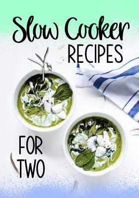 Slow Cooker Recipes for Two  Blank Recipe Book to Write in Cookbook Organizer