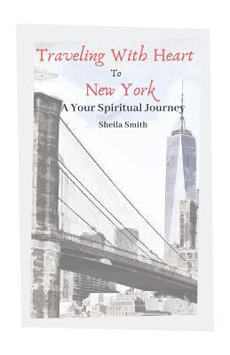 Traveling With Heart To New York : A Your Spiritual Journey