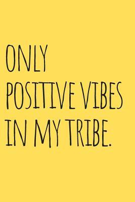 Only Positive Vibes in My Tribe Journal : A Blank Lined Inspiration and Motivational Notebook