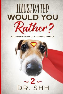 Illustrated Would You Rather? Superheroes & Superpowers  Jokes and Game Book for Children Age 5-11