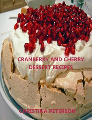 Cranberry and Cherry Dessert Recipes  Every Title Has Space for Notes, with Pineapple, Cobbler, Crisp, Pudding, Torte, Tart, Steam Pudding and More