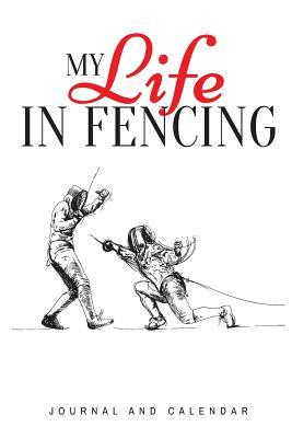 My Life in Fencing  Blank Lined Journal with Calendar for Fencers
