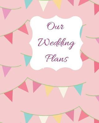 Our Wedding Plans : Complete Wedding Plan Guide to Help the Bride & Groom Organize Their Big Day. Pink Cover with Bunting Flag Design